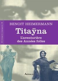 Benoît Heimermann - Titaÿna - L'aventurière des années folles.