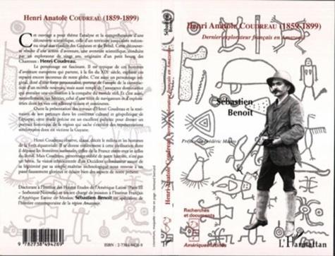 Benoît - Henri Anatole Coudreau (1859-1899) : dernier explorateur français en Amazonie.