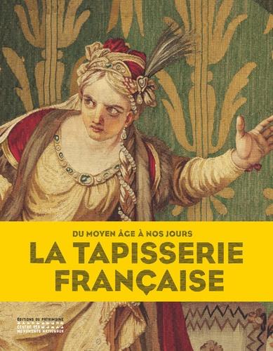 Benoît-Henry Papounaud et Barbara Caen - La tapisserie française - Du Moyen Age à nos jours.