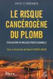 Benoît Hervé-Bazin et  Collectif - Le risque cancérogène du plomb - Evaluation en milieux professionnels.