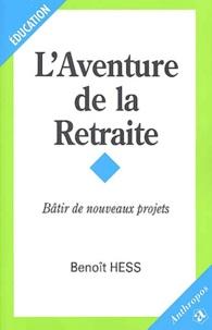 Benoît Hess - L'aventure de la retraite - Bâtir de nouveaux projets.