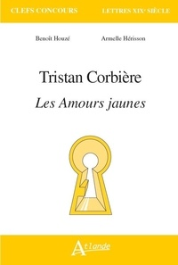 Benoît Houzé et Armelle Hérisson - Tristan Corbière - Les amours jaunes.