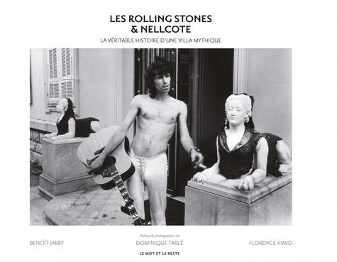 Benoît Jarry et Florence Viard - Les Rolling Stones & Nellcote - La véritable histoire d'une villa mythique.