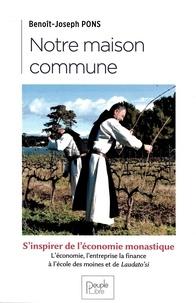 Benoît-Joseph Pons - Notre maison commune - S'inspirer de l'économie monastique.