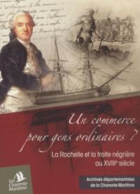 Benoît Jullien - Un commerce pour gens ordinaires ? - La Rochelle et la traite négrière au XVIIIe siècle.