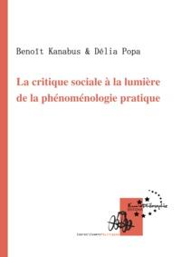 Benoît Kanabus et Délia Popa - La critique sociale à la lumière de la phénoménologie pratique.