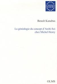 Benoît Kanabus - La généalogie du concept d'Archi-Soi chez Michel Henry.