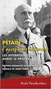 Pétain Jaccepte de répondre - Les interrogatoires avant le procès (avril-juin 1945) suivis de Laudition de lIle dYeu (août 1946-juillet 1947).pdf