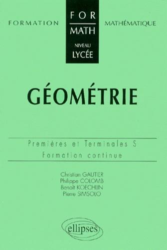Benoît Koechlin et Christian Gautier - Géométrie 1ères et teminales S - Formation continue.