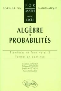 Benoît Koechlin et Christian Gautier - Mathématiques 1ères et terminales S algèbre et probabilités - Formation continue.