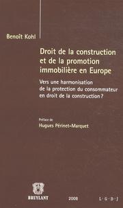 Benoît Kohl - Droit de la construction et de la promotion immobilière en Europe - Vers une harmonisation de la protection du consommateur en droit de la construction.