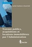 Benoît Kohl et Aurélien Vandeburie - Travaux publics, acquisitions et locations immobilières par l'Administration.