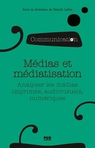 Benoît Lafon - Médias et médiatisation - Analyser les médias imprimés, audiovisuels, numériques.