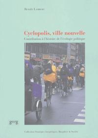 Benoît Lambert - Cyclopolis, ville nouvelle - Contribution à l'histoire de l'écologie politique.