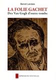 Benoît Landais - La folie Gachet - Des Van Gogh d'outre-tombe.