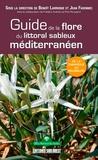 Benoît Larroque et Jean Favennec - Guide de la flore du littoral sableux méditerranéen - De la Camargue au Roussillon.