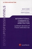 Benoit Le Bars et Joseph Dalmasso - International commercial arbitration - Landmark decisions of French arbitrarian law.