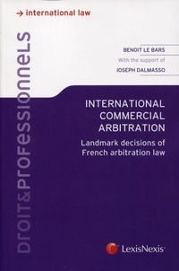 Benoit Le Bars et Joseph Dalmasso - International commercial arbitration - Landmark decisions of French arbitrarian law.