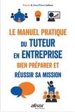 Benoît Ledoux et Jean-Pierre Ledoux - Le manuel pratique du tuteur en entreprise - Bien préparer et réussir sa mission.
