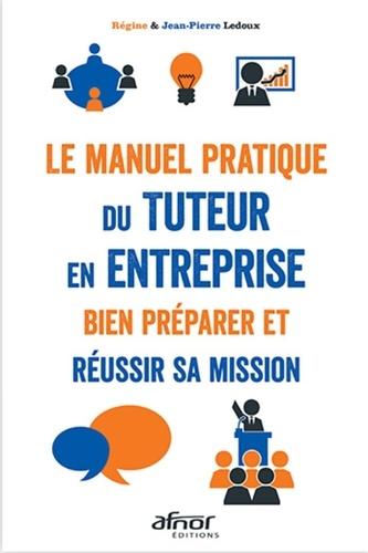 Le manuel pratique du tuteur en entreprise. Bien préparer et réussir sa mission
