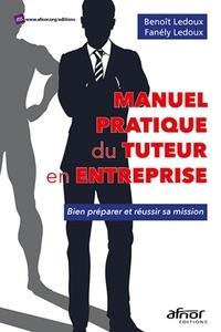 Benoît Ledoux et Fanély Ledoux - Manuel pratique du tuteur en entreprise - Bien préparer et réussir sa mission.