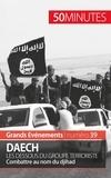 Benoît Lefèvre et  50 minutes - Daech. Les dessous du groupe terroriste - Combattre au nom du djihad.
