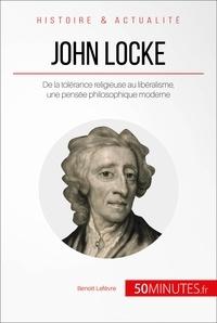 Benoît Lefèvre et  50MINUTES - John Locke - De la tolérance religieuse au libéralisme, une pensée philosophique moderne.