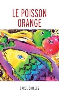 Benoît Léger et Carol Shields - Le poisson orange.