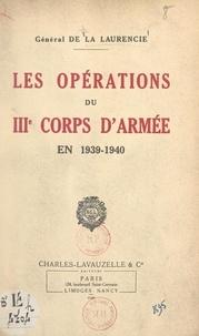 Benoit-Léon de La Laurencie - Les opérations du IIIe Corps d'armée en 1939-1940.