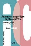Benoît Lesage - Jalons pour une pratique psychocorporelle - Structure, étayage, mouvement et relation.