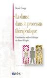 Benoît Lesage - La danse dans le processus thérapeutique - Fondements, outils et clinique en danse-thérapie.