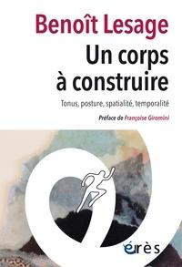 Benoît Lesage - Un corps à construire - Tonus, posture, spatialité, temporalité.
