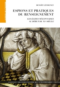 Benoît Léthenet - Espions et pratiques du renseignement - Les élites mâconnaises au début du XVe siècle.
