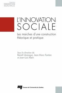 Benoît Lévesque et Jean-Marc Fontan - L'innovation sociale - Les marches d'une construction théorique et pratique.