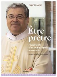 Benoît Lobet - Etre prêtre - Fragments d'autobiographie spirituelle.