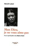 Benoît Lobet - Mon Dieu, je ne vous aime pas - Foi et spiritualité chez Marie Noël.
