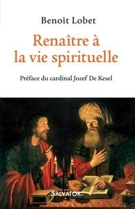 Benoît Lobet - Renaître à la vie spirituelle.