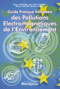 Benoît Louppe et Roger Santini - Guide pratique européen des pollutions électromagnétiques de l'environnement.
