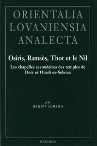 Benoît Lurson - Osiris, Ramsès, Thot et le Nil - Les chapelles secondaires des temples de Derr et Ouadi es-Seboua.