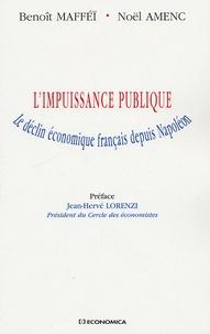 Benoît Mafféï et Noël Amenc - L'impuissance publique - Le déclin économique français depuis Napoléon.