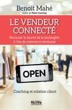 Benoit Mahé - Le vendeur connecté - Retrouver le sourire de la boulangère à l'ère du commerce multicanal.