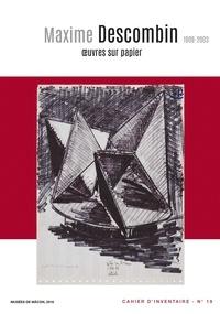 Benoît Mahuet et Marie Lapalus - A dessein, autour de l'oeuvre de Maxime Descombin (1909-2003).