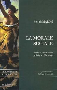 Benoît Malon et Philippe Chanial - La Morale sociale - Et Morale socialiste et politique réformiste.