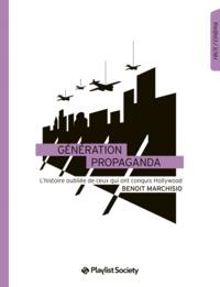 Benoit Marchisio - La génération Propaganda - L'histoire oubliée de ceux qui ont bouleversé Hollywood.