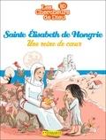 Benoît Marchon - Sainte Elisabeth de Hongrie, Une reine de coeur.