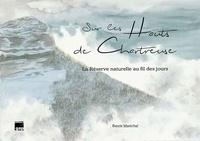 Benoit Maréchal - Sur les hauts de Chartreuse - La réserve naturelle au fil des jours.