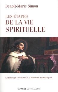 Benoît-Marie Simon - Les étapes de la vie spirituelle - La théologie spéculative à la rencontre des mystiques.