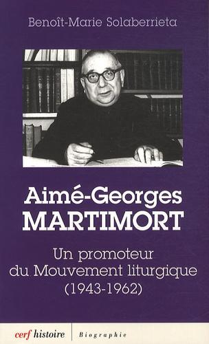 Benoît-Marie Solaberrieta - Aime-Georges Martimort - Un promoteur du Mouvement liturgique (1943-1962).