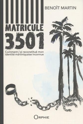 Matricule 3501. Comment j'ai reconstitué mon identité martiniquaise inconnue
