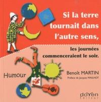 Benoît Martin - Si la terre tournait dans l'autre sens, les journées commenceraient le soir.